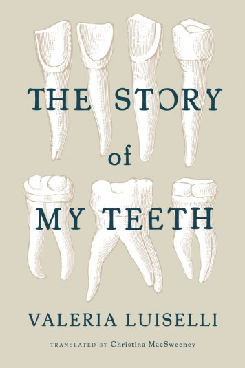 Valeria Luiselli-The Story of My Teeth